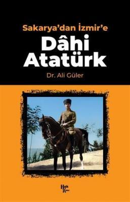 Sakarya'dan İzmir'e Dahi Atatürk Ali Güler