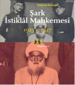 Şark İstiklal Mahkemesi Mahmut Akyürekli