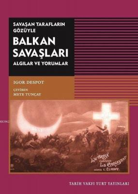 Savaşan Tarafların Gözüyle Balkan Savaşları Igor Despot