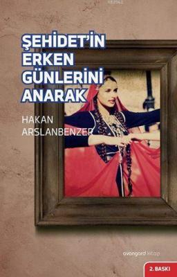 Şehidet'in Erken Günlerini Anarak Hakan Arslanbenzer
