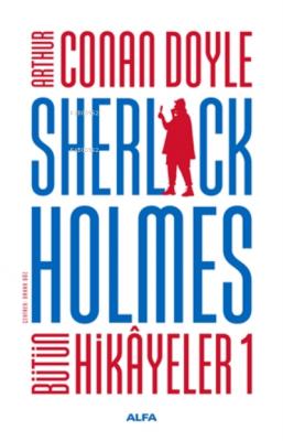 Sherlock Holmes - Bütün Hikayeler 1 ( Ciltli ) Sir Arthur Conan Doyle