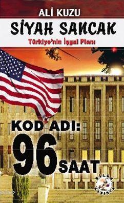 Siyah Sancak - Türkiye'nin İş Planı - Kod Adı 96 Saat Ali Kuzu