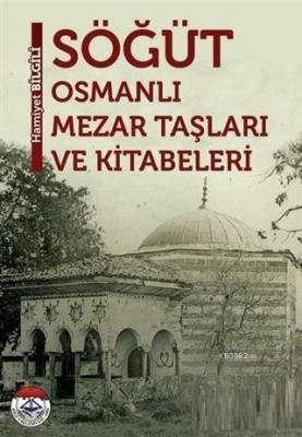 Söğüt - Osmanlı Mezar Taşları ve Kitabevleri Hamiyet Bilgili