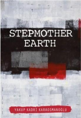 Stepmother Earth (İngilizce) Yakup Kadri Karaosmanoğlu