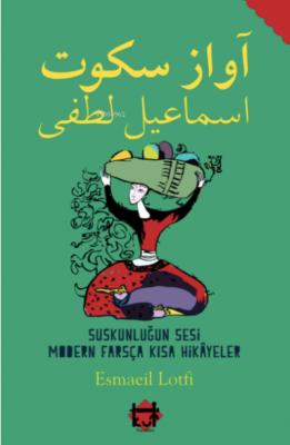 Suskunluğun Sesi Modern Farsça Kısa Hikayeler Esmaeil Lotfi