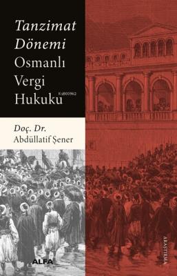 Tanzimat Dönemi Osmanlı Vergi Hukuku Abdüllatif Şener
