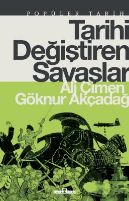 Tarihi Değiştiren Savaşlar Ali Çimen Göknur Göğebakan