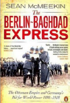 The Berlin-Baghdad Express: The Ottoman Empire and Germany's Bid for W