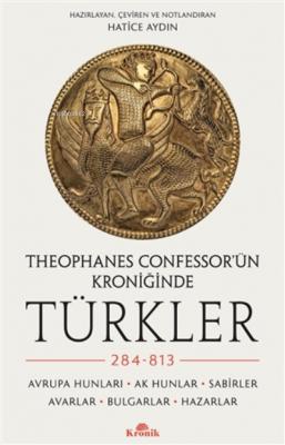 Theophanes Confessor'ün Kroniğinde Türkler: 284-813 Hatice Aydın