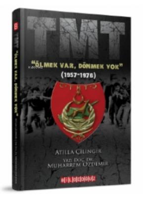 """TMT """"Ölmek Var, Dönmek Yok"""" (1957-1976) Atilla Çilingir Muharrem Özdem"""