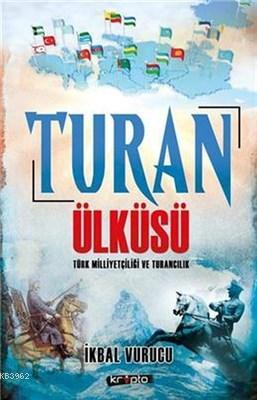 Turan Ülküsü Türk Milliyetçiliği ve Turancılık İkbal Vurucu