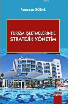 Turizm İşletmelerinde Stratejik Yönetim Ramazan Göral