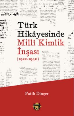 Türk Hikâyesinde Millî Kimlik İnşası (1922-1940) Fatih Dinçer
