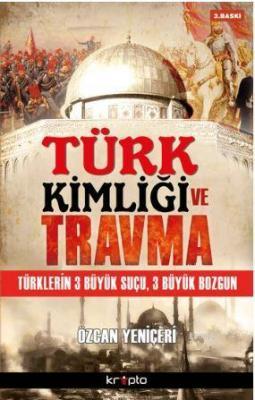 Türk Kimliği ve Travma Özcan Yeniçeri