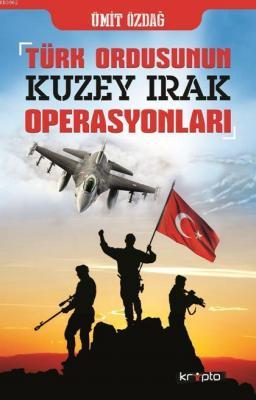 Türk Ordusunun Kuzey Irak Operasyonları Ümit Özdağ