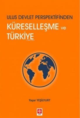 Ulus Devlet Perspektifinden Küreselleşme ve Türkiye Yaşar Yeşilyurt