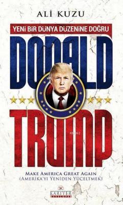 Yeni Bir Dünya Düzenine Doğru Donald Trump Ali Kuzu