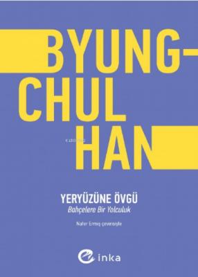 Yeryüzüne Övgü Byung Chul Han