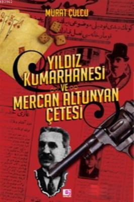 Yıldız Kumarhanesi ve Mercan Altunyan Çetesi Murat Culcu